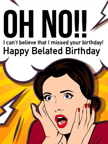 Oh No!! Happy Belated Birthday Card. You could have sworn you wrote it down or set a reminder, but whoops! Someone's birthday came and went, and you didn't get the chance to acknowledge it on the day. It's an easy mistake to make, especially when we're all so busy these days. And as our moms always told us, it's the thought that counts. So let a special someone know that they are in your thoughts and give them a smile with this quirky birthday card for belated wishes.
