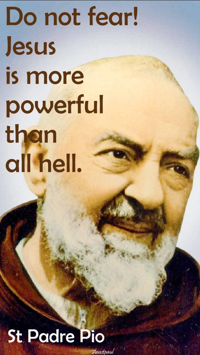 """""""...Jesus is more powerful than all hell."""" - St. Padre Pio - Quote/s of the Day - 23 Sept 2017 ~ AnaStpaul"""