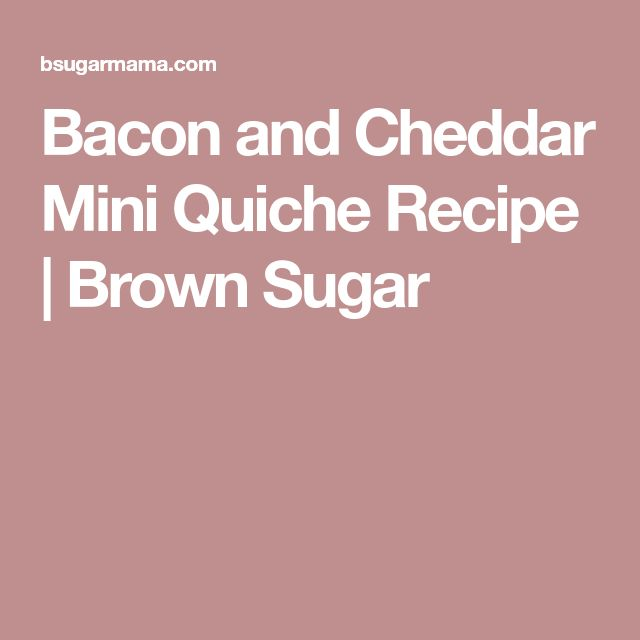 Bacon and Cheddar Mini Quiche Recipe | Brown Sugar