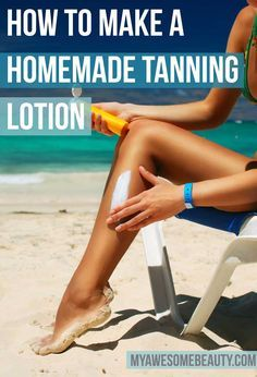 Homemade tanning lotion : 3 natural recipes super easy to follow for nice results #homemade #tanning #lotion