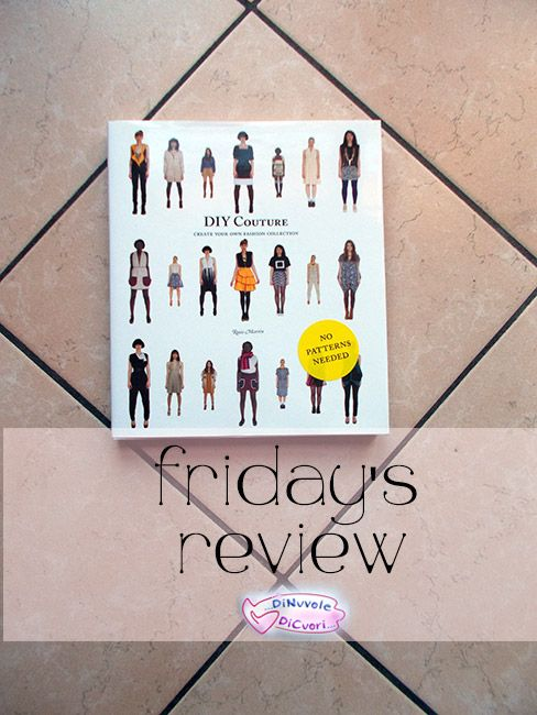 New Friday's review up on the blog: today's DIY Couture by Rosie Martin! Enjoy!