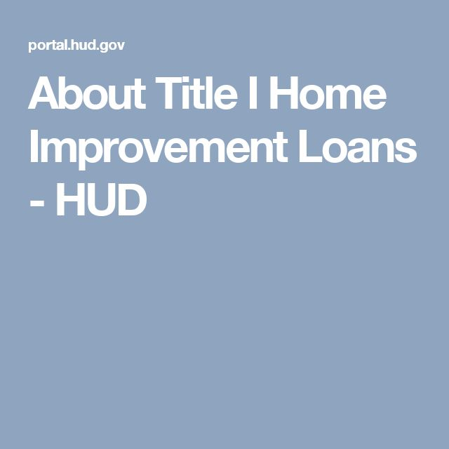 About Title I Home Improvement Loans - HUD