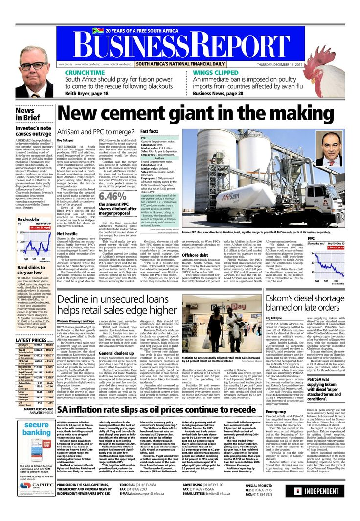 Today's Business Report newspaper front page (December 11, 2014) deals with the move by AfriSam to merge with rival PPC, local retail sales tick up, consumer inflation rate slips and Eskom's diesel shortage blamed on late orders.  To read these stories and more click here: http://www.iol.co.za/business
