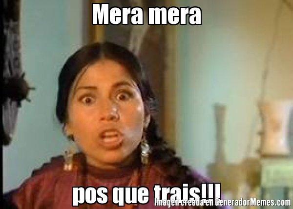 Mera mera pos que trais!!! | India maria meme | Crear Memes | Generador de Memes