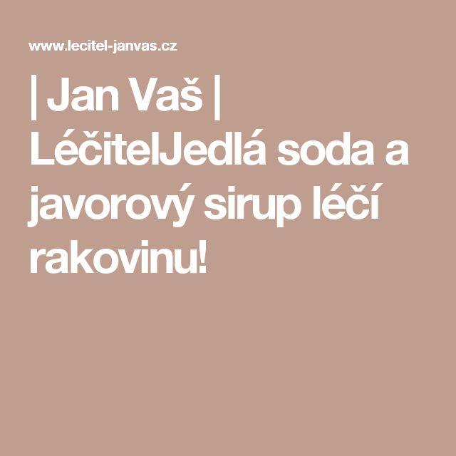 | Jan Vaš | LéčitelJedlá soda a javorový sirup léčí rakovinu!