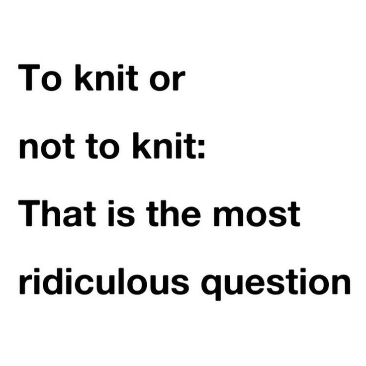 Agreed #truth #alwaysknitting #knittingaddict
