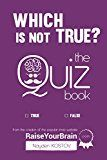 Free Kindle Book -   Which Is NOT True? - Тhe Quiz Book: From the Creator of the Popular Website RaiseYourBrain.com (Paramount Trivia and Quizzes Book 2) Check more at http://www.free-kindle-books-4u.com/humor-entertainmentfree-which-is-not-true-%d1%82he-quiz-book-from-the-creator-of-the-popular-website-raiseyourbrain-com-paramount-trivia-and-quizzes-book-2/