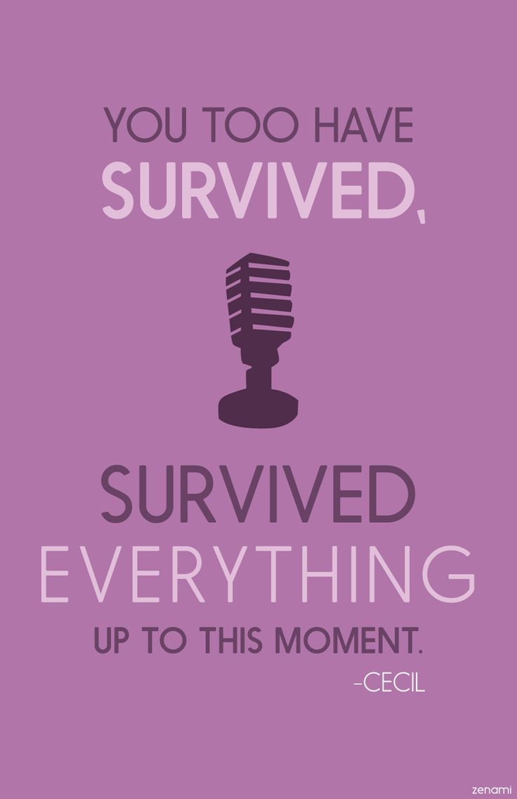 You too have survived, survived everything up to this moment  #welcometonightvale #nightvaleinspires