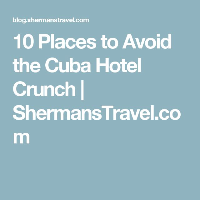 10 Places to Avoid the Cuba Hotel Crunch | ShermansTravel.com