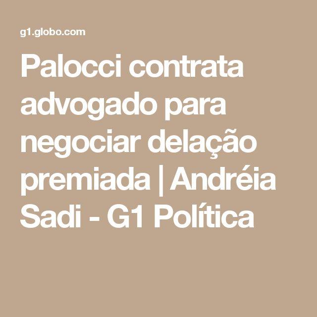 Palocci contrata advogado para negociar delação premiada   Andréia Sadi - G1 Política