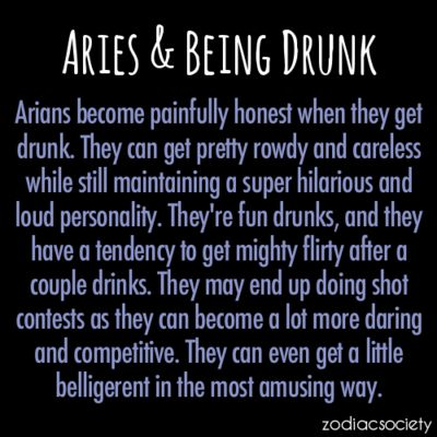 Zodiac Society - Aries and Being Drunk Not really rowdy or careless but ya, I'm hilarious, lol