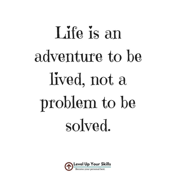 Life is an adventure to be lived, not a problem to be solved. #Inspiration https://levelupyourskills.com/quotes/inspirational-quotes/nggallery/page/2/