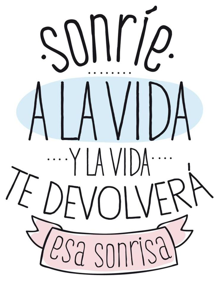 Sonríe a la vida y la vida te devolverá esa sonrisa. *Mr. Wonderful