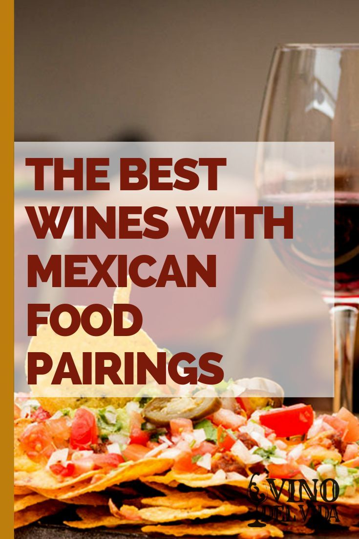 The Best Wines With Mexican Food Pairings In 2020 Food Pairings Mexican Food Recipes Wine Food Pairing