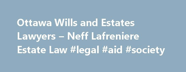 """Ottawa Wills and Estates Lawyers – Neff Lafreniere Estate Law #legal #aid #society http://law.remmont.com/ottawa-wills-and-estates-lawyers-neff-lafreniere-estate-law-legal-aid-society/  #estate law # SERVICE APPROACH At Neff Lafreniere Estate Law, we are proud of our service approach and how we are unique in the industry. In surveys, our clients describe us as """"matter-of-fact, down-to-earth, practical and pragmatic"""". Others say we […]"""