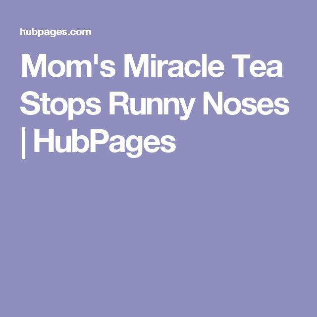 Mom's Miracle Tea Stops Runny Noses | HubPages