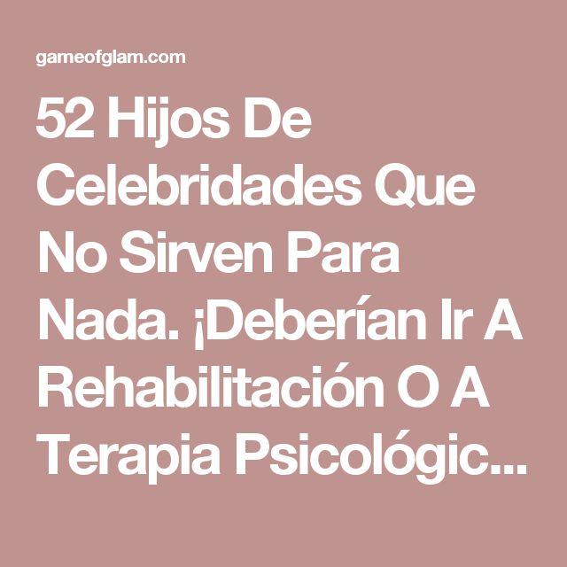 52 Hijos De Celebridades Que No Sirven Para Nada. ¡Deberían Ir A Rehabilitación O A Terapia Psicológica! - Page 22 of 52 - Game Of Glam
