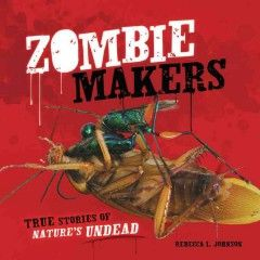 Zombie makers : true stories of nature's undead / Rebecca L. Johnson  #kentonlibrary