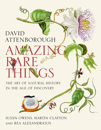 amazing rare things: the art of natural history in the age of discovery by david attenborough