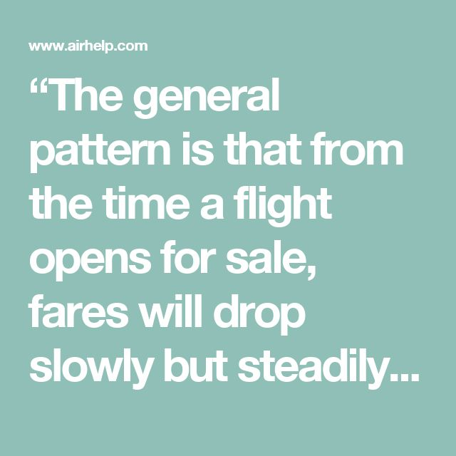 """""""The general pattern is that from the time a flight opens for sale, fares will drop slowly but steadily until reaching a low point somewhere between 27 days and 114 days out. That three-month window, which is essentially between one and four months in advance, is what we call the 'prime booking window'. Much more often than not, the best fare for a domestic trip will be offered at some point during that window."""""""