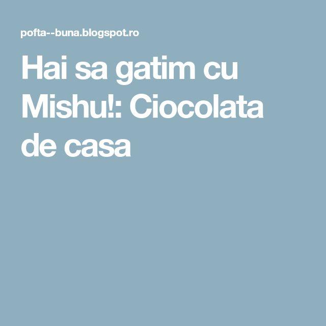 Hai sa gatim cu Mishu!: Ciocolata de casa