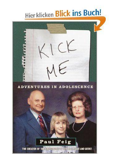 Kick Me: Adventures in Adolescence: Amazon.de: Paul Feig: Englische Bücher