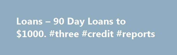 Loans – 90 Day Loans to $1000. #three #credit #reports http://credit.remmont.com/loans-90-day-loans-to-1000-three-credit-reports/  #no credit loan # Learn More About Within seconds of clicking submit, Loans loan sources matching your requirements will display Read More...The post Loans – 90 Day Loans to $1000. #three #credit #reports appeared first on Credit.