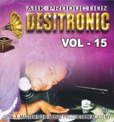 DESITRONIC VOL - 15 [ABK PRODUCTION]  http://www.abkproduction.in/2013/03/desitronic-vol-15-abk-production.html