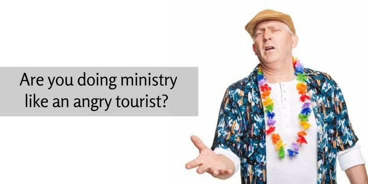 Are you doing ministry like an angry tourist?  #blog #MillennialMinistry #GeoffKullman #emerging #adult