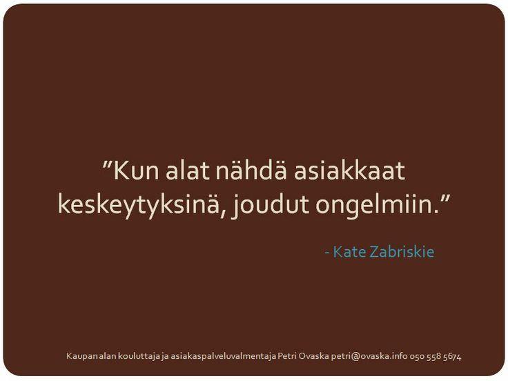 """""""Kun alat nähdä asiakkaat keskeytyksinä, joudut ongelmiin."""" - Kate Zabriskie"""