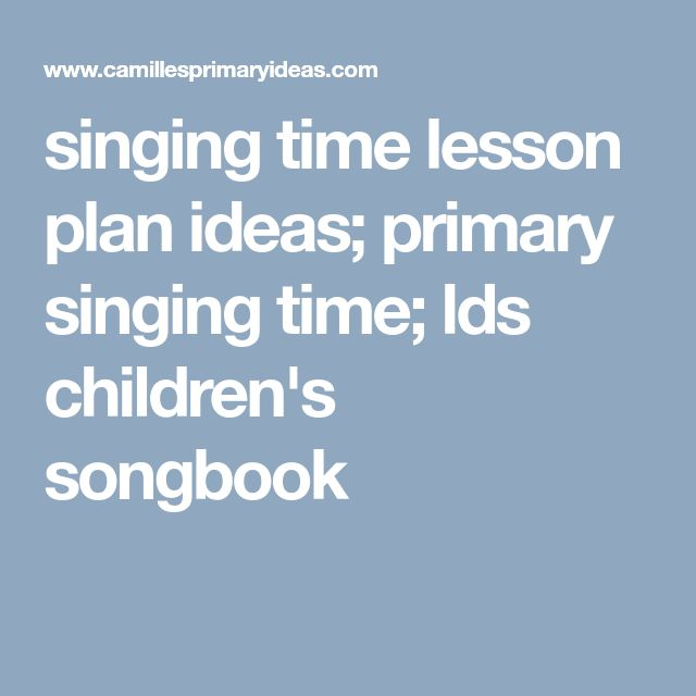 singing time lesson plan ideas; primary singing time; lds children's songbook
