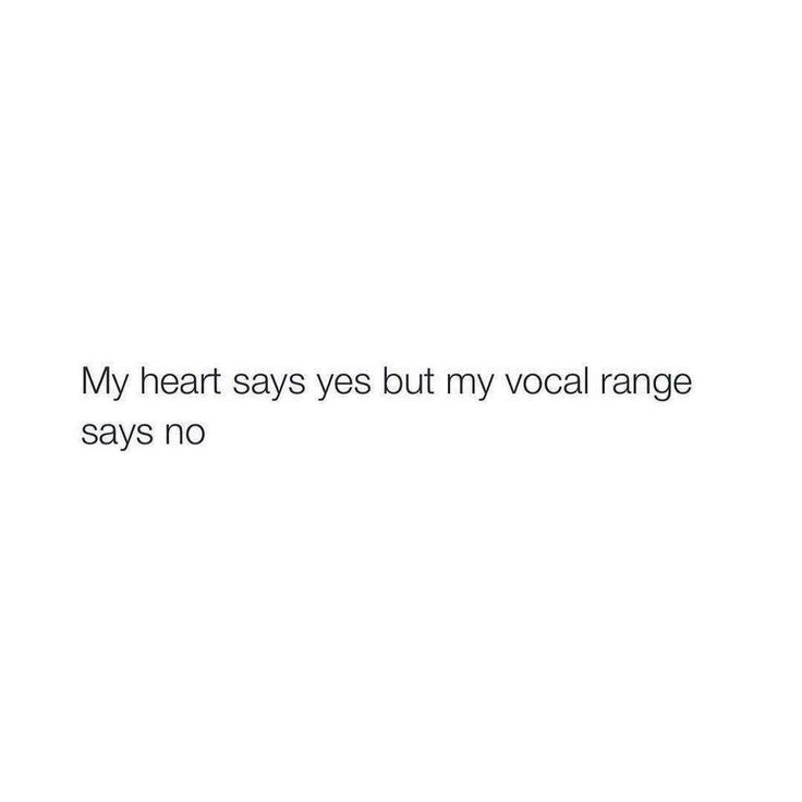 My heart says yes but my vocal range says no. | Music Geek ...