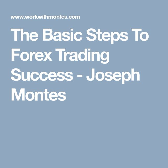 The Basic Steps To Forex Trading Success - Joseph Montes