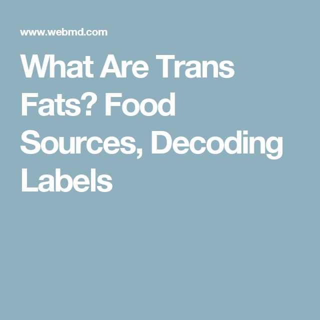 What Are Trans Fats? Food Sources, Decoding Labels