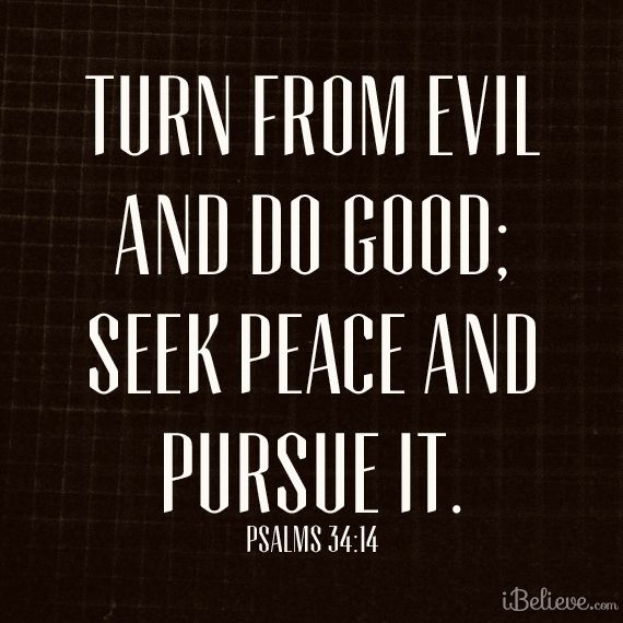 """""""Turn from evil and do good; seek #peace and pursue it."""" Psalm 34:14"""