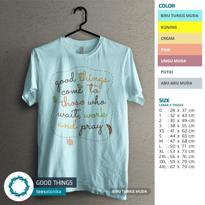 'Good Things' — T-shirt bertuliskan 'Good things come to those who wait, work and pray'. Ada 7 opsi warna kaos. Size lengkap, mulai dari kaos anak sampai kaos dewasa. — Info/order: 087851338960 (WA / SMS) —