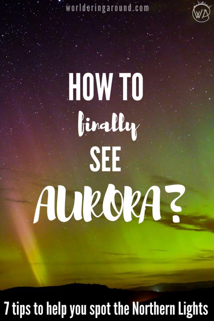 7 tips that will help you to finally see Northern Lights (Aurora)! www.worlderingaround.com