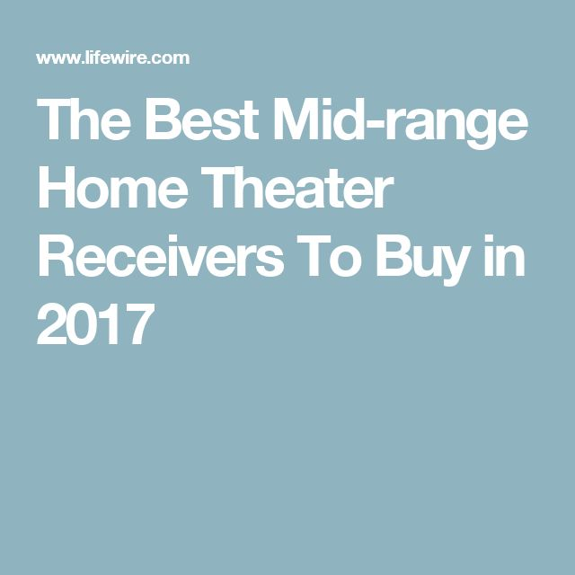 The Best Mid-range Home Theater Receivers To Buy in 2017