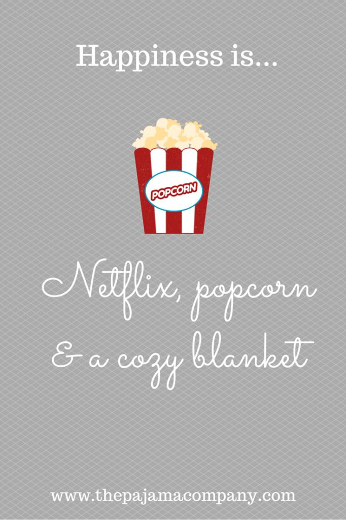 Happiness is...Netflix, popcorn and a cozy blanket!