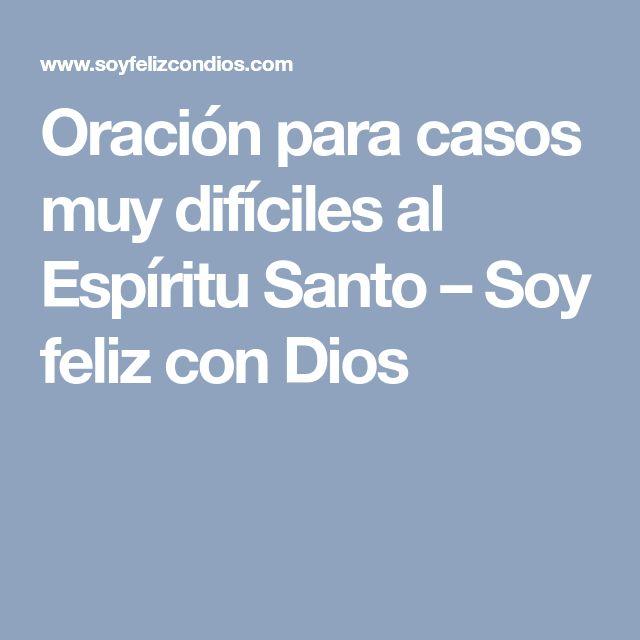 Oración para casos muy difíciles al Espíritu Santo – Soy feliz con Dios