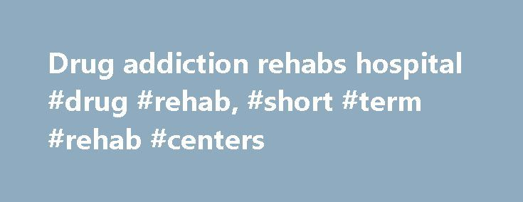 Drug addiction rehabs hospital #drug #rehab, #short #term #rehab #centers http://delaware.nef2.com/drug-addiction-rehabs-hospital-drug-rehab-short-term-rehab-centers/  Drug De- Addiction and Rehabilitation Drug addiction and abuse is as common as alcohol abuse and dependence with much more long lasting and disabling effect on the people abusing. There are many drugs of abuse ranging from cough syrup which is easily available to banned drugs like cannabis or cocaine or LSD and others. At…