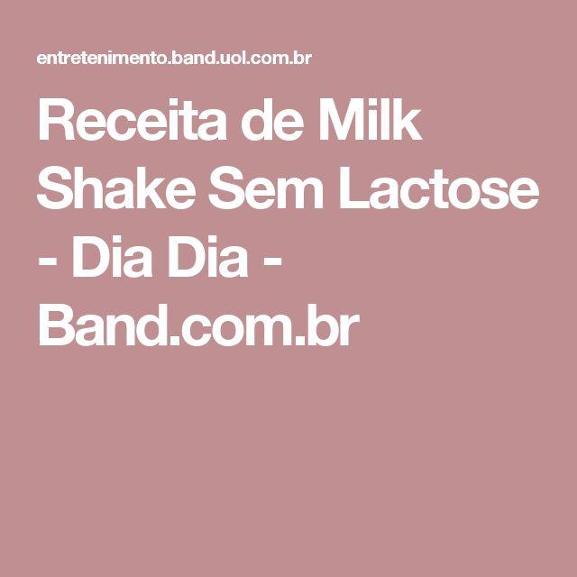 Receita de Milk Shake Sem Lactose - Dia Dia - Band.com.br