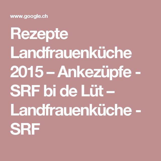 Rezepte Landfrauenküche 2015 U2013 Ankezüpfe   SRF Bi De Lüt U2013 Landfrauenküche    SRF