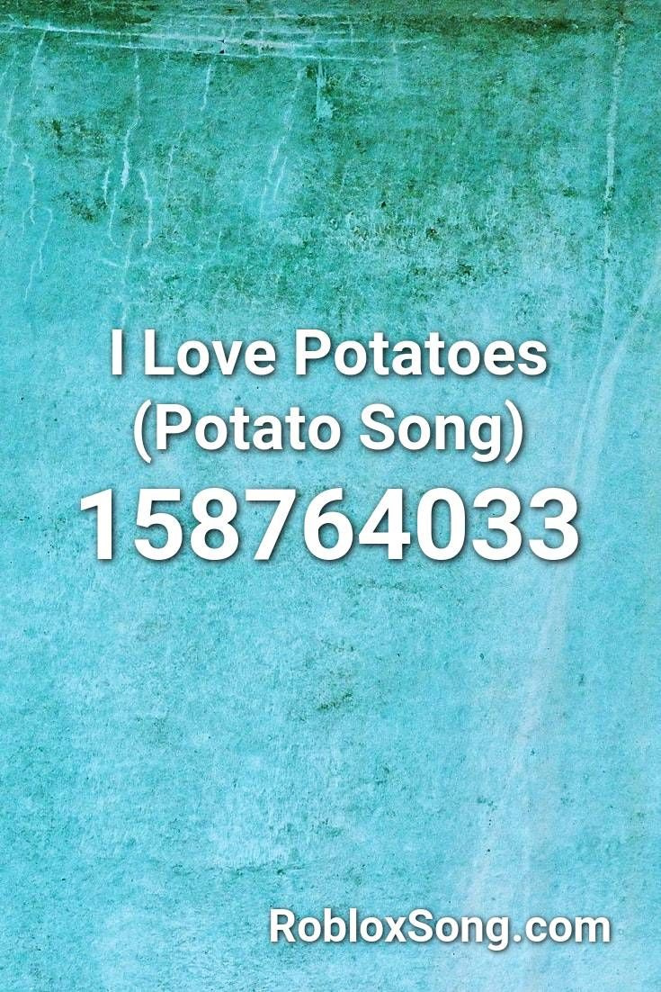 I Love Potatoes Potato Song Roblox Id Roblox Music Codes