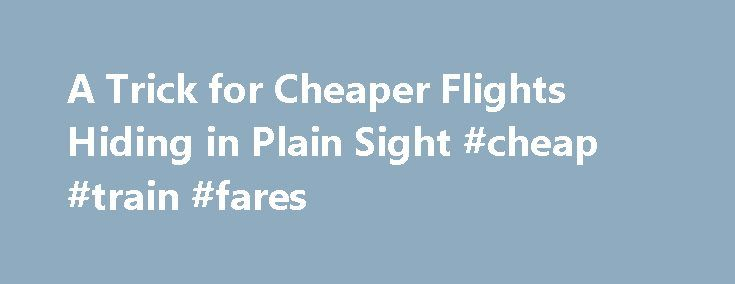 A Trick for Cheaper Flights Hiding in Plain Sight #cheap #train #fares http://cheap.remmont.com/a-trick-for-cheaper-flights-hiding-in-plain-sight-cheap-train-fares/  #cheaper flights # A Trick for Cheaper Flights Hiding in Plain Sight Jan. 23, 2013 6:46 p.m. ET Want a quick 30% discount on your family's trip to Europe or Hawaii? In the crazy airfare world, sometimes buying two tickets is cheaper than one. Pairing two discounted tickets together to create your own connecting itinerary…