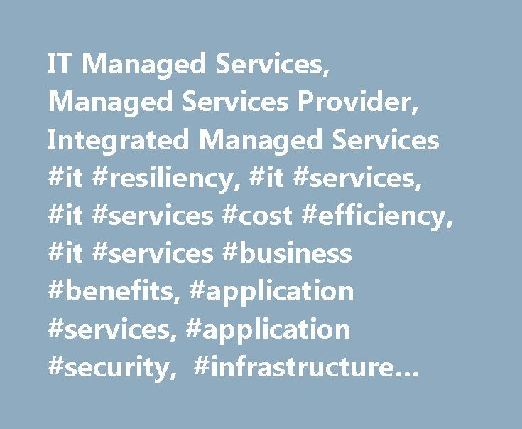 IT Managed Services, Managed Services Provider, Integrated Managed Services #it #resiliency, #it #services, #it #services #cost #efficiency, #it #services #business #benefits, #application #services, #application #security, #infrastructure #services http://retail.nef2.com/it-managed-services-managed-services-provider-integrated-managed-services-it-resiliency-it-services-it-services-cost-efficiency-it-services-business-benefits-application-services/  # Managed Services IT leaders are at an…