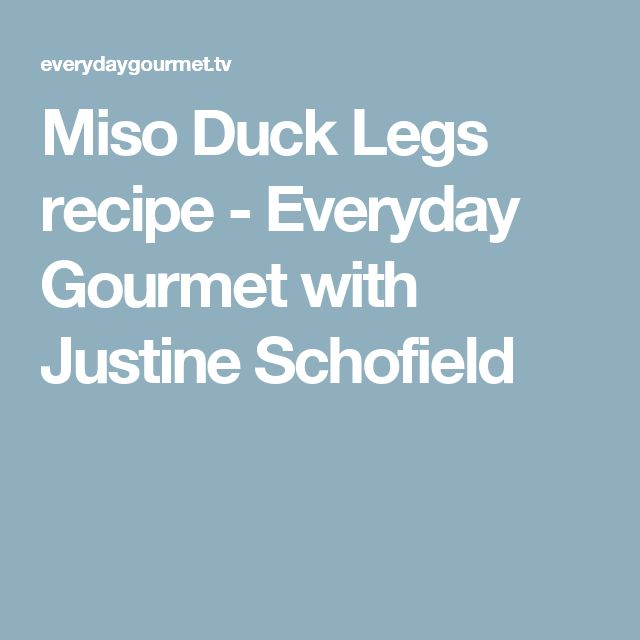 Miso Duck Legs recipe - Everyday Gourmet with Justine Schofield