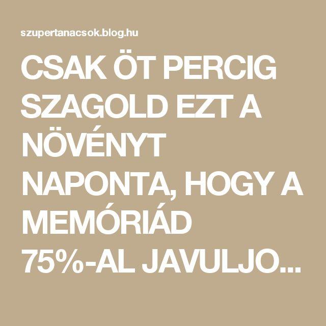 CSAK ÖT PERCIG SZAGOLD EZT A NÖVÉNYT NAPONTA, HOGY A MEMÓRIÁD 75%-AL JAVULJON! - Segithetek.blog.hu