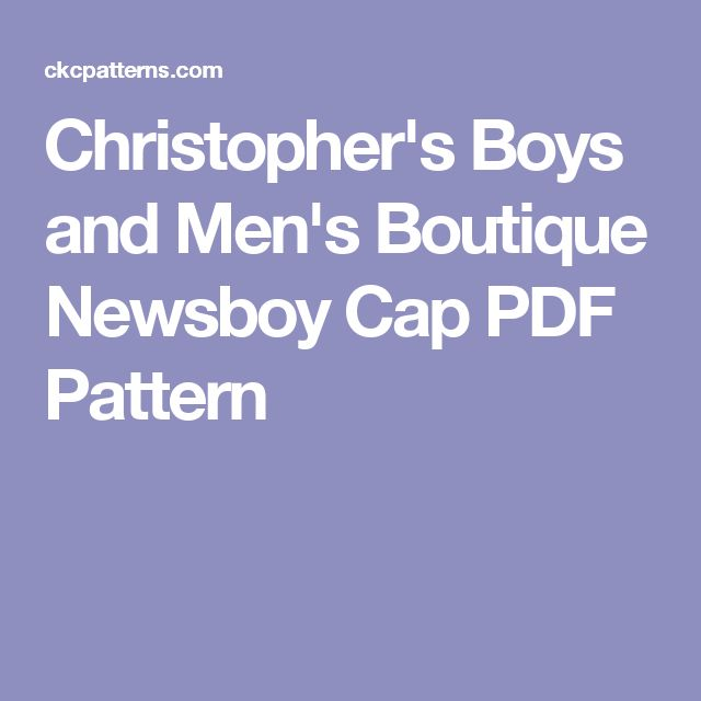 Christopher's Boys and Men's Boutique Newsboy Cap PDF Pattern