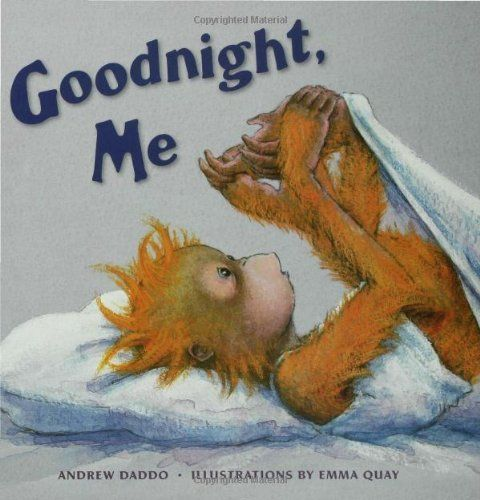 Goodnight, Me by Andrew Daddo, is a wonderfully relaxing bedtime story. If you haven't got a copy you should get one, your kids will love it and so will you.